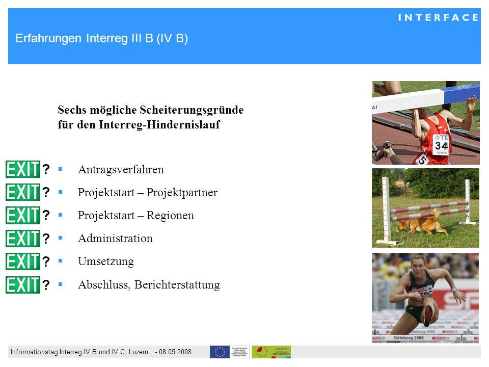 Informationstag Interreg IV B und IV C, Luzern - 08.05.2008 Erfahrungen Interreg III B (IV B) Sechs mögliche Scheiterungsgründe für den Interreg-Hindernislauf Antragsverfahren Projektstart – Projektpartner Projektstart – Regionen Administration Umsetzung Abschluss, Berichterstattung .