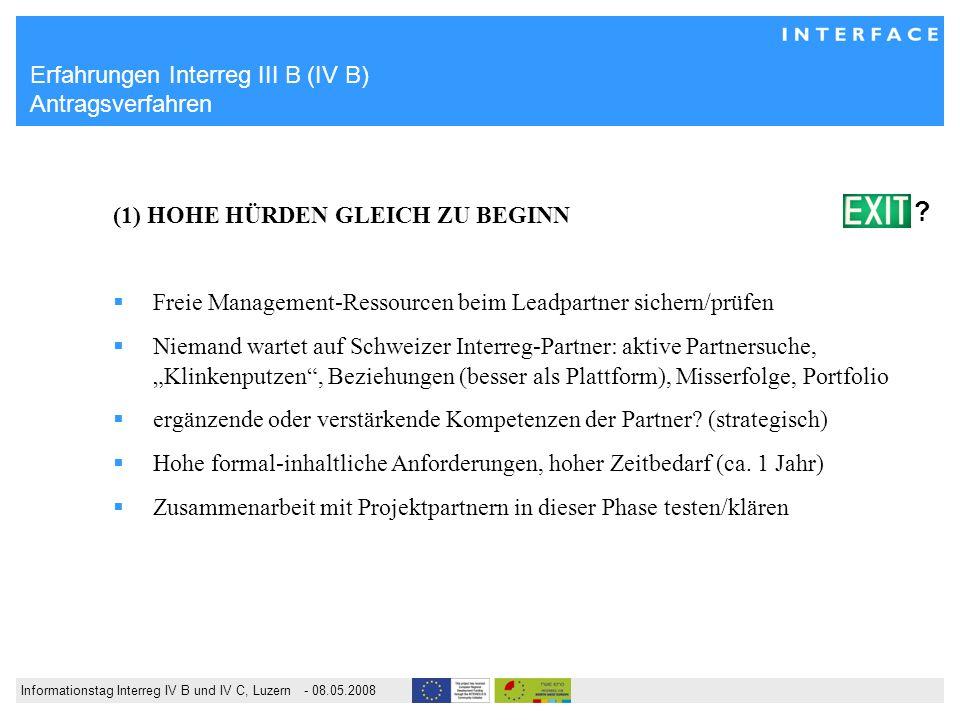 Informationstag Interreg IV B und IV C, Luzern - 08.05.2008 Erfahrungen Interreg III B (IV B) Antragsverfahren (1) HOHE HÜRDEN GLEICH ZU BEGINN Freie