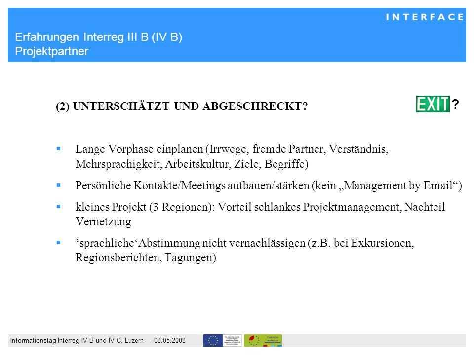Informationstag Interreg IV B und IV C, Luzern - 08.05.2008 Erfahrungen Interreg III B (IV B) Projektpartner (2) UNTERSCHÄTZT UND ABGESCHRECKT.