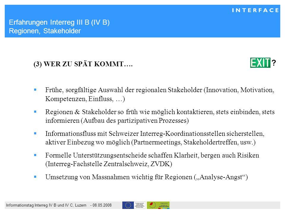 Informationstag Interreg IV B und IV C, Luzern - 08.05.2008 Erfahrungen Interreg III B (IV B) Regionen, Stakeholder (3) WER ZU SPÄT KOMMT…. Frühe, sor