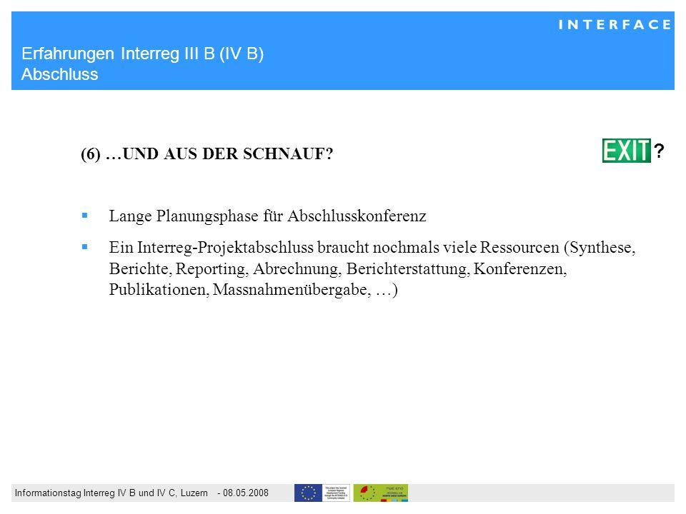 Informationstag Interreg IV B und IV C, Luzern - 08.05.2008 Erfahrungen Interreg III B (IV B) Abschluss (6) …UND AUS DER SCHNAUF.