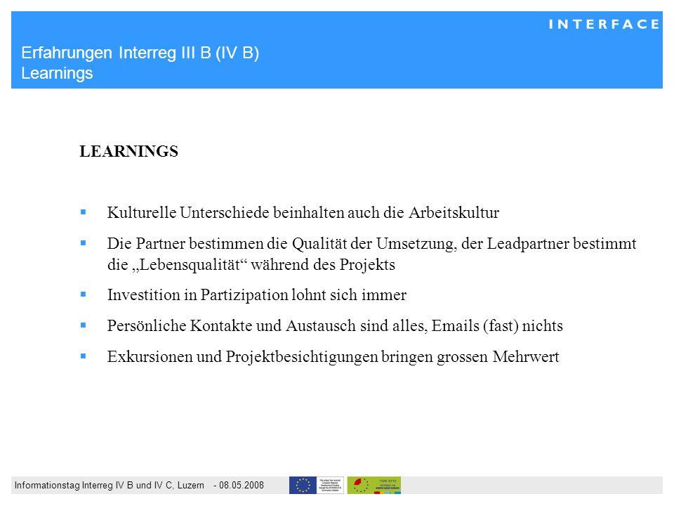 Informationstag Interreg IV B und IV C, Luzern - 08.05.2008 Erfahrungen Interreg III B (IV B) Learnings LEARNINGS Kulturelle Unterschiede beinhalten a