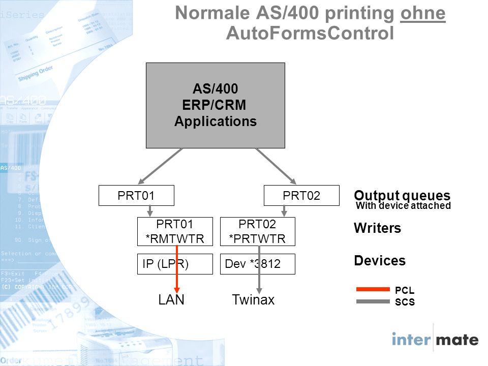AS/400 ERP/CRM Applications Output queues Writers Devices PRT02PRT01 PRT02 *PRTWTR PRT01 *RMTWTR Dev *3812IP (LPR) LANTwinax PCL SCS With device attached Normale AS/400 printing ohne AutoFormsControl