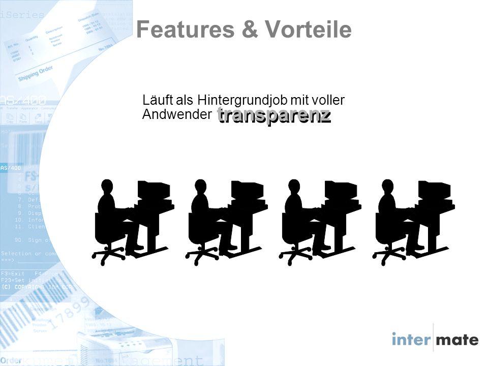 Features & Vorteile Läuft als Hintergrundjob mit voller Andwender transparenz