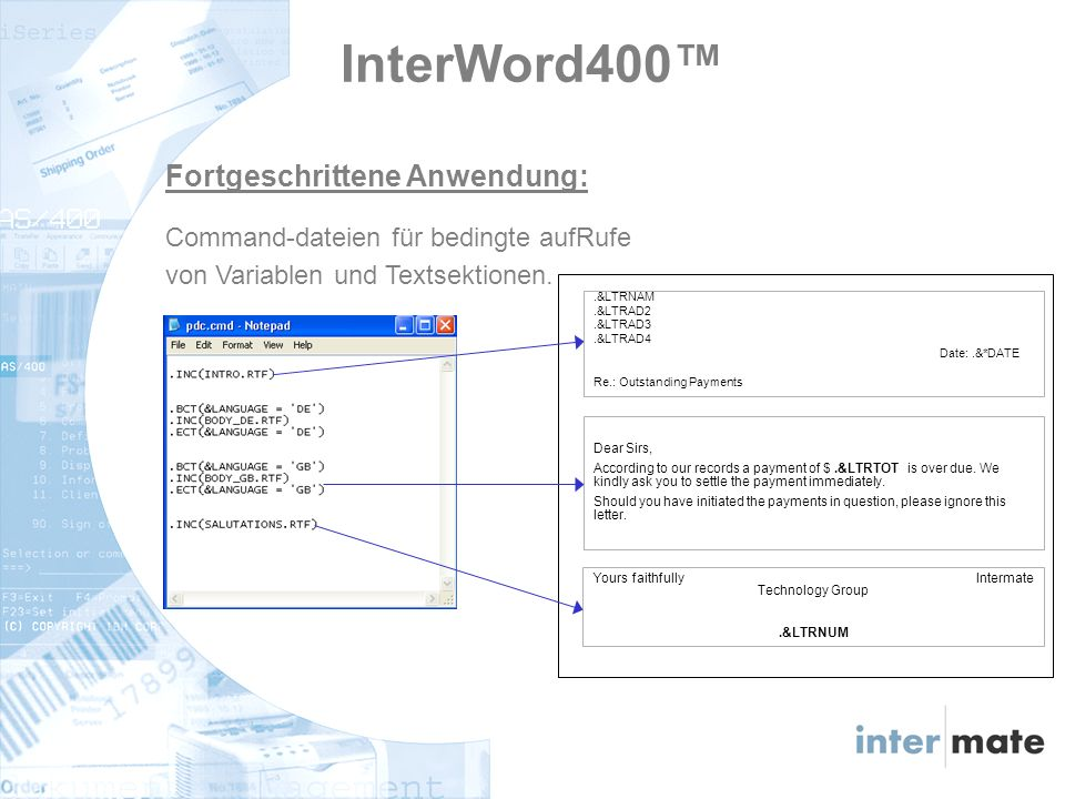 InterWord400 Fortgeschrittene Anwendung: Command-dateien für bedingte aufRufe von Variablen und Textsektionen..&LTRNAM.&LTRAD2.&LTRAD3.&LTRAD4 Date:.&*DATE Re.: Outstanding Payments Dear Sirs, According to our records a payment of $.&LTRTOT is over due.