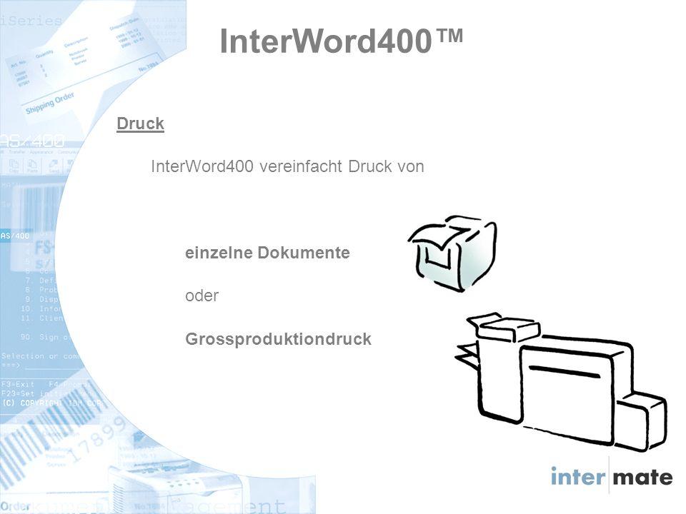 InterWord400 Druck InterWord400 vereinfacht Druck von einzelne Dokumente oder Grossproduktiondruck