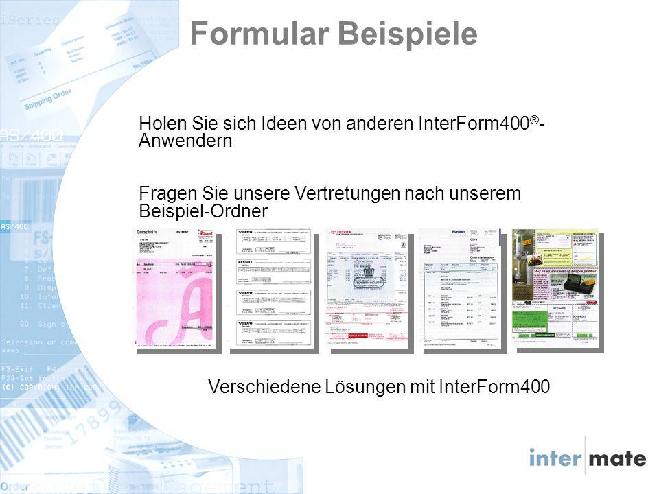 Holen Sie sich Ideen von anderen InterForm400 ® - Anwendern Fragen Sie unsere Vertretungen nach unserem Beispiel-Ordner Verschiedene Lösungen mit InterForm400 Formular Beispiele