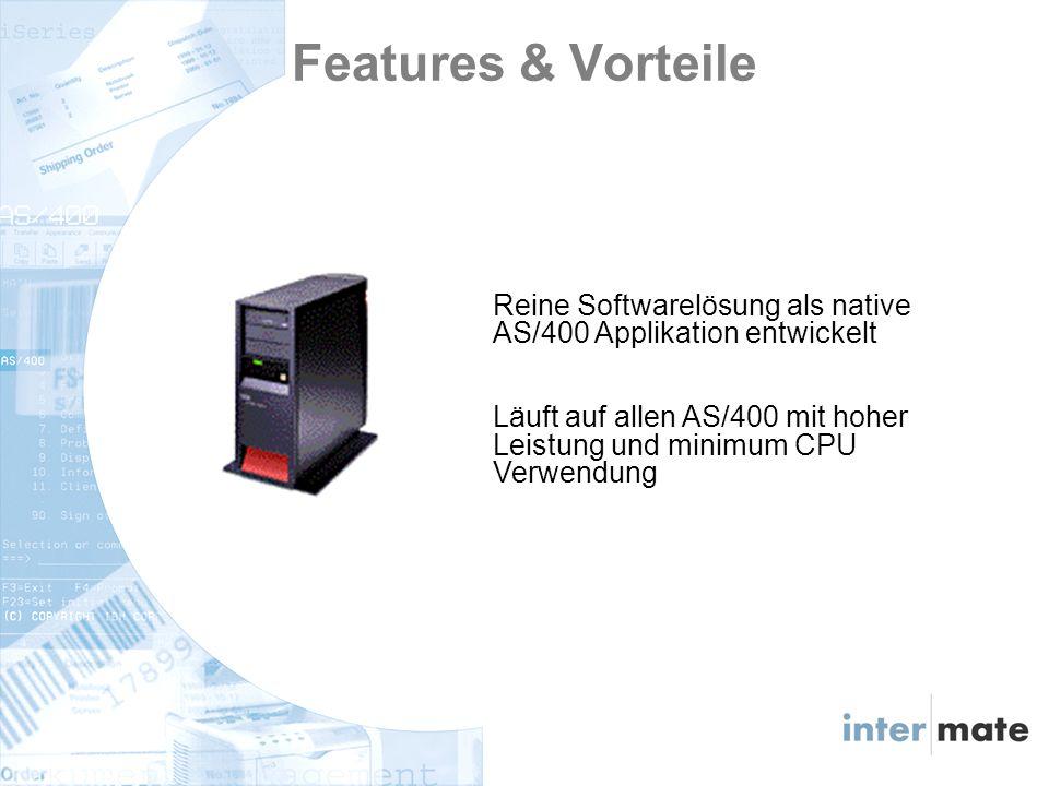 Reine Softwarelösung als native AS/400 Applikation entwickelt Läuft auf allen AS/400 mit hoher Leistung und minimum CPU Verwendung Features & Vorteile