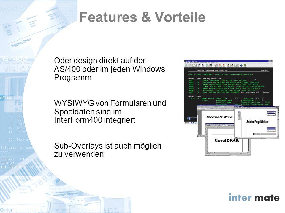 Oder design direkt auf der AS/400 oder im jeden Windows Programm WYSIWYG von Formularen und Spooldaten sind im InterForm400 integriert Sub-Overlays ist auch möglich zu verwenden Features & Vorteile