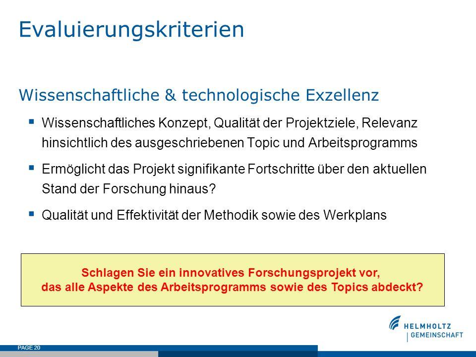 PAGE 20 Evaluierungskriterien Wissenschaftliche & technologische Exzellenz Wissenschaftliches Konzept, Qualität der Projektziele, Relevanz hinsichtlic
