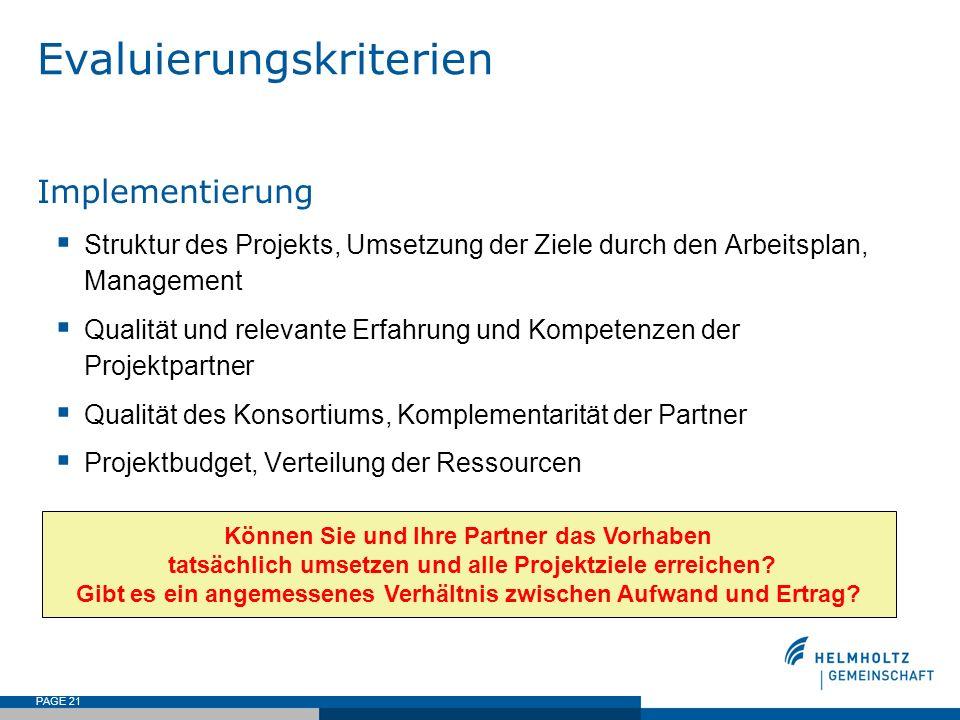 PAGE 21 Evaluierungskriterien Implementierung Struktur des Projekts, Umsetzung der Ziele durch den Arbeitsplan, Management Qualität und relevante Erfa