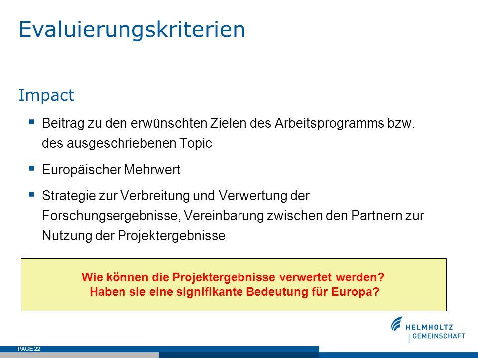 PAGE 22 Evaluierungskriterien Impact Beitrag zu den erwünschten Zielen des Arbeitsprogramms bzw. des ausgeschriebenen Topic Europäischer Mehrwert Stra