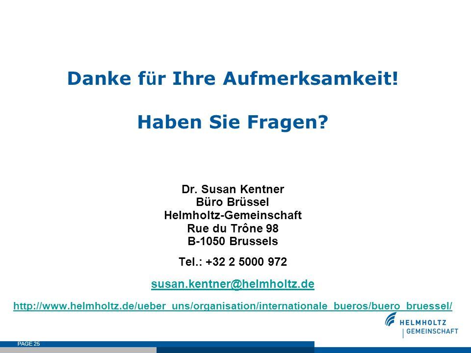 PAGE 25 Danke f ü r Ihre Aufmerksamkeit! Haben Sie Fragen? Dr. Susan Kentner Büro Brüssel Helmholtz-Gemeinschaft Rue du Trône 98 B-1050 Brussels Tel.: