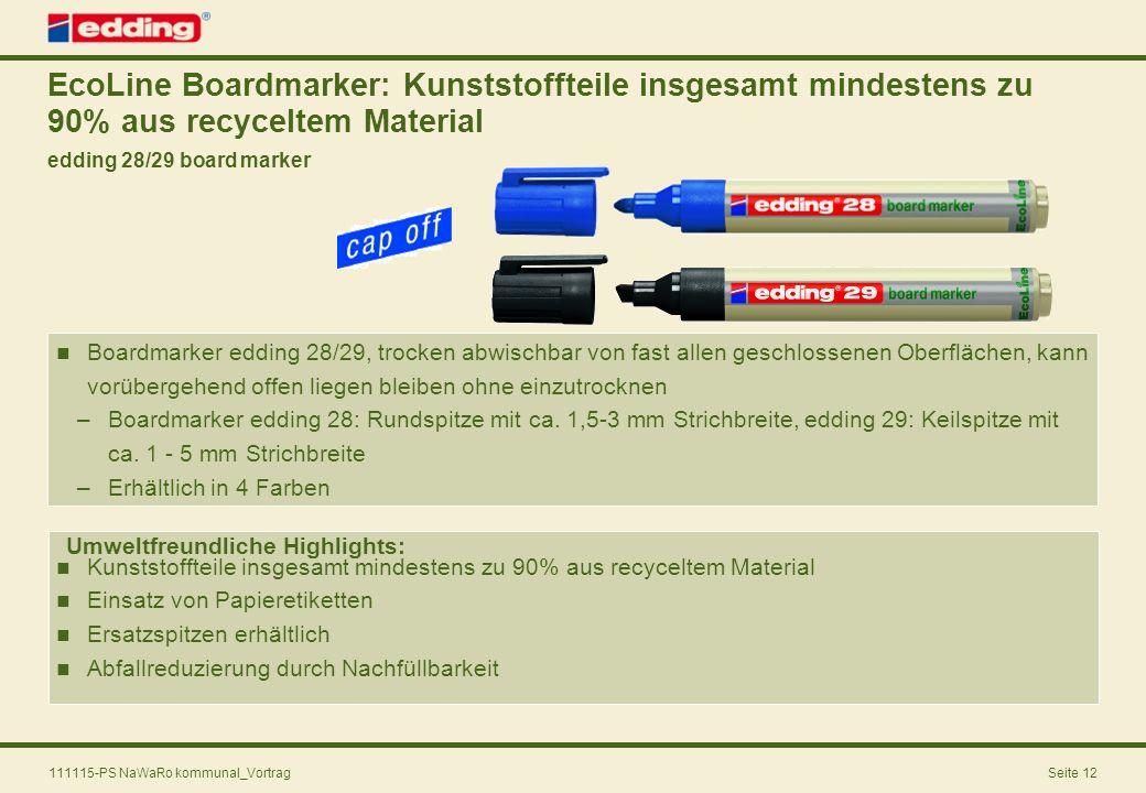 111115-PS NaWaRo kommunal_VortragSeite 12 EcoLine Boardmarker: Kunststoffteile insgesamt mindestens zu 90% aus recyceltem Material edding 28/29 board