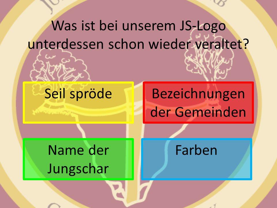 Was ist bei unserem JS-Logo unterdessen schon wieder veraltet? Seil spröde Farben Bezeichnungen der Gemeinden Name der Jungschar
