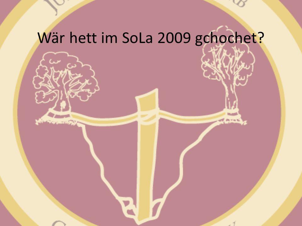 Wär hett im SoLa 2009 gchochet?