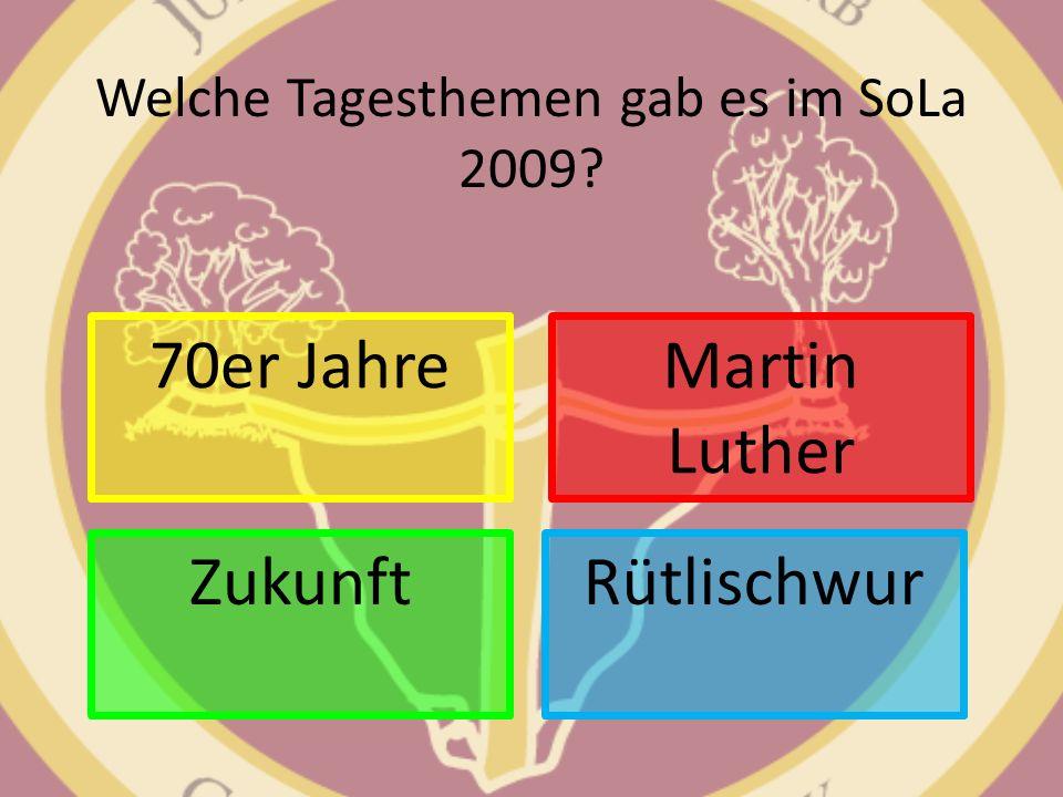 Welche Tagesthemen gab es im SoLa 2009? 70er Jahre Rütlischwur Martin Luther Zukunft