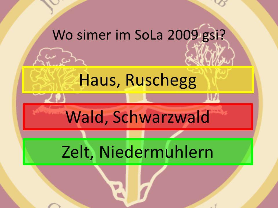Wo simer im SoLa 2009 gsi? Haus, Ruschegg Wald, Schwarzwald Zelt, Niedermuhlern