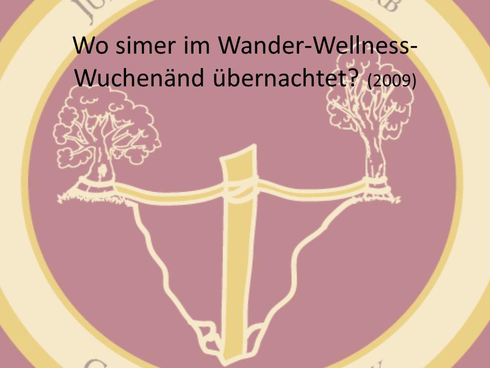 Wo simer im Wander-Wellness- Wuchenänd übernachtet? (2009)