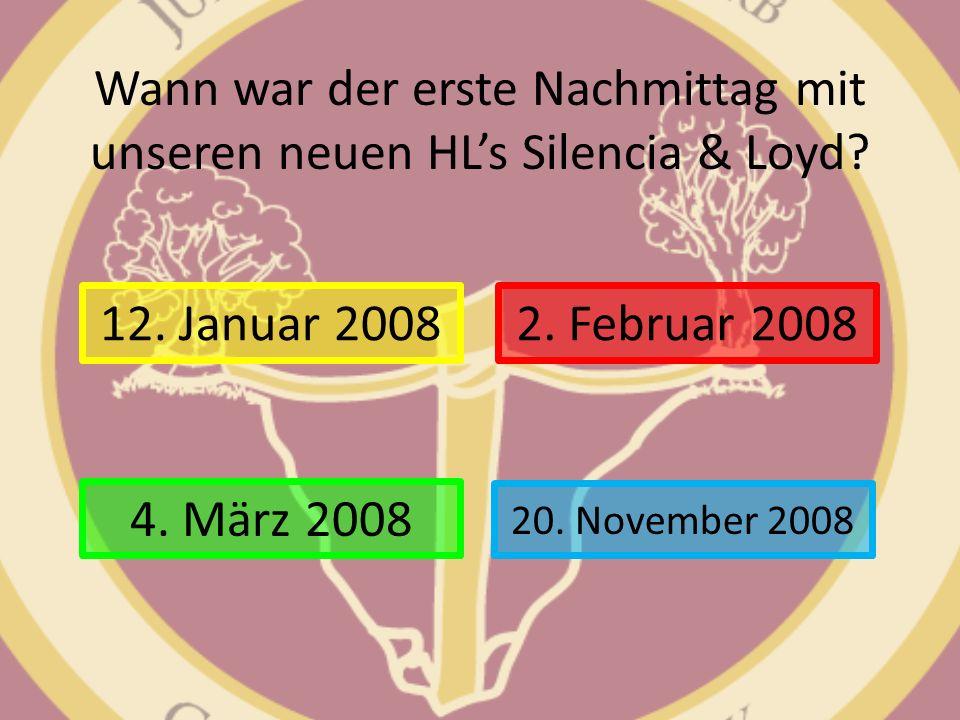 Wann war der erste Nachmittag mit unseren neuen HLs Silencia & Loyd? 12. Januar 2008 20. November 2008 2. Februar 2008 4. März 2008