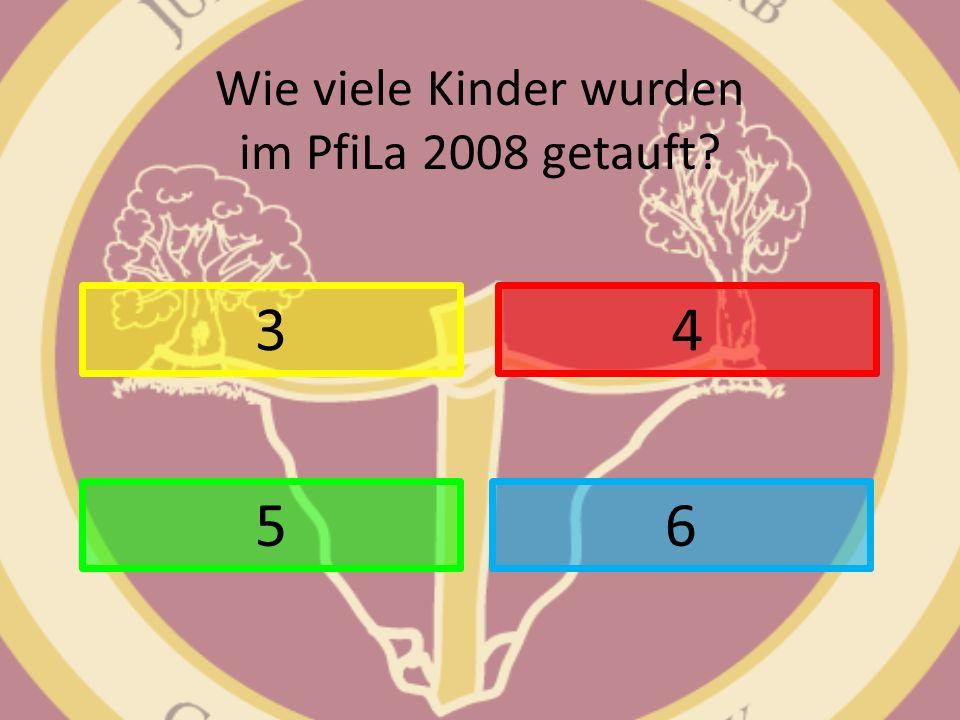 Wie viele Kinder wurden im PfiLa 2008 getauft? 3 6 4 5
