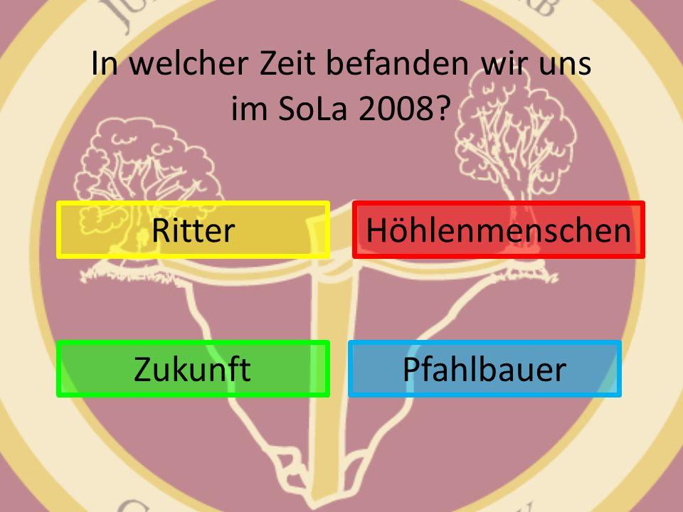 In welcher Zeit befanden wir uns im SoLa 2008? Ritter Pfahlbauer Höhlenmenschen Zukunft