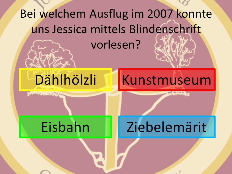 Bei welchem Ausflug im 2007 konnte uns Jessica mittels Blindenschrift vorlesen? Dählhölzli Ziebelemärit Kunstmuseum Eisbahn