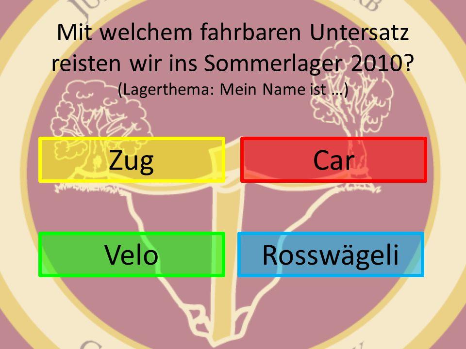 Mit welchem fahrbaren Untersatz reisten wir ins Sommerlager 2010? (Lagerthema: Mein Name ist …) Zug Rosswägeli Car Velo
