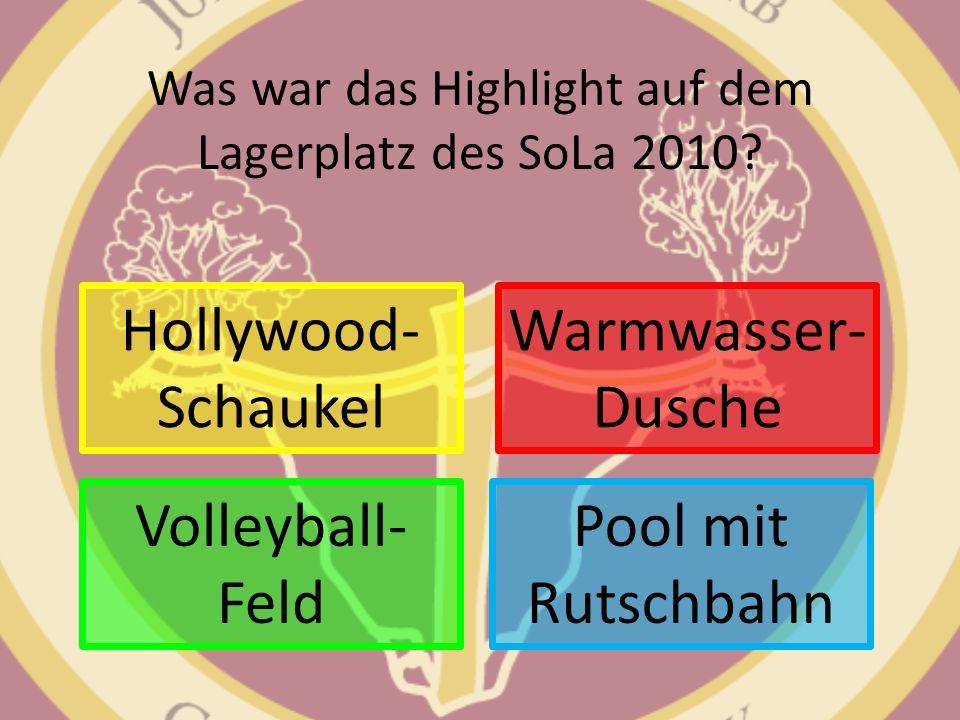 Was war das Highlight auf dem Lagerplatz des SoLa 2010? Hollywood- Schaukel Pool mit Rutschbahn Warmwasser- Dusche Volleyball- Feld