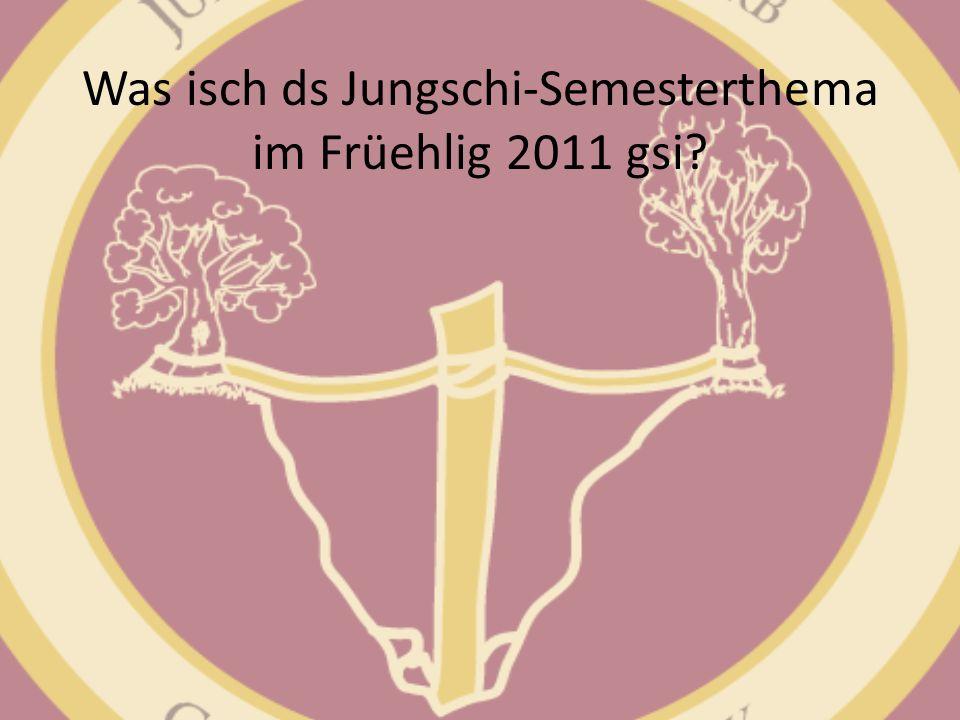 Was isch ds Jungschi-Semesterthema im Früehlig 2011 gsi?