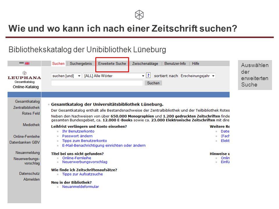 Wie und wo kann ich nach einer Zeitschrift suchen? Bibliothekskatalog der Unibibliothek Lüneburg Auswählen der erweiterten Suche