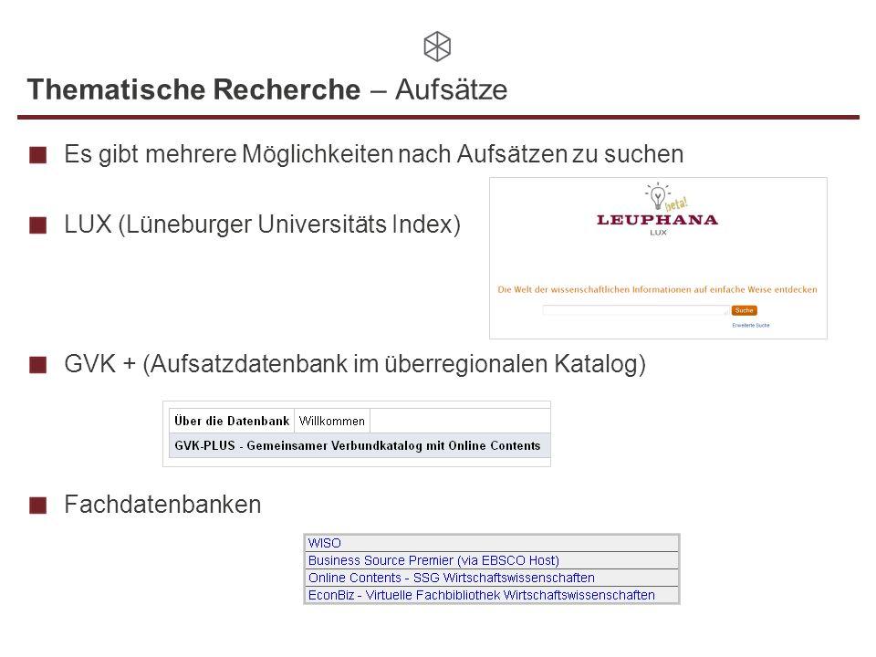 Thematische Recherche – Aufsätze Es gibt mehrere Möglichkeiten nach Aufsätzen zu suchen LUX (Lüneburger Universitäts Index) GVK + (Aufsatzdatenbank im