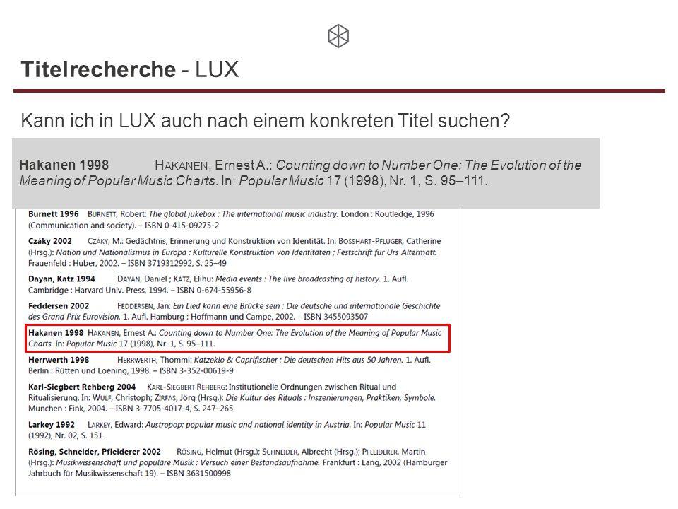 Titelrecherche - LUX Kann ich in LUX auch nach einem konkreten Titel suchen? Hakanen 1998H AKANEN, Ernest A.: Counting down to Number One: The Evoluti