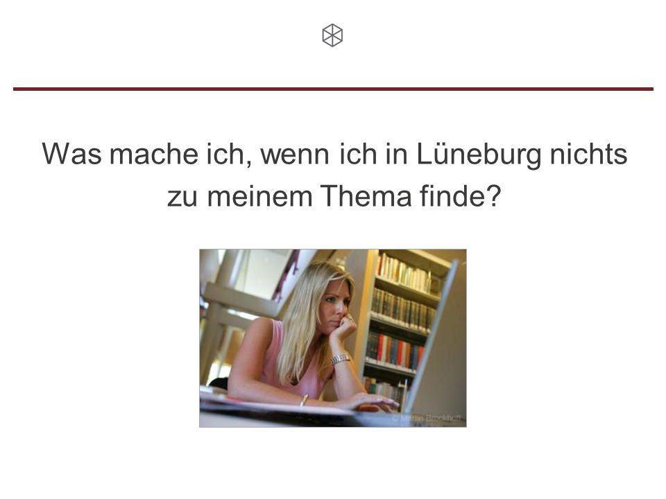 Was mache ich, wenn ich in Lüneburg nichts zu meinem Thema finde?