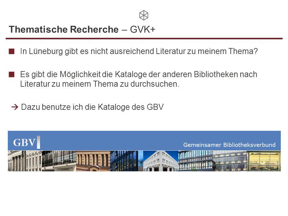 Thematische Recherche – GVK+ In Lüneburg gibt es nicht ausreichend Literatur zu meinem Thema? Es gibt die Möglichkeit die Kataloge der anderen Bibliot