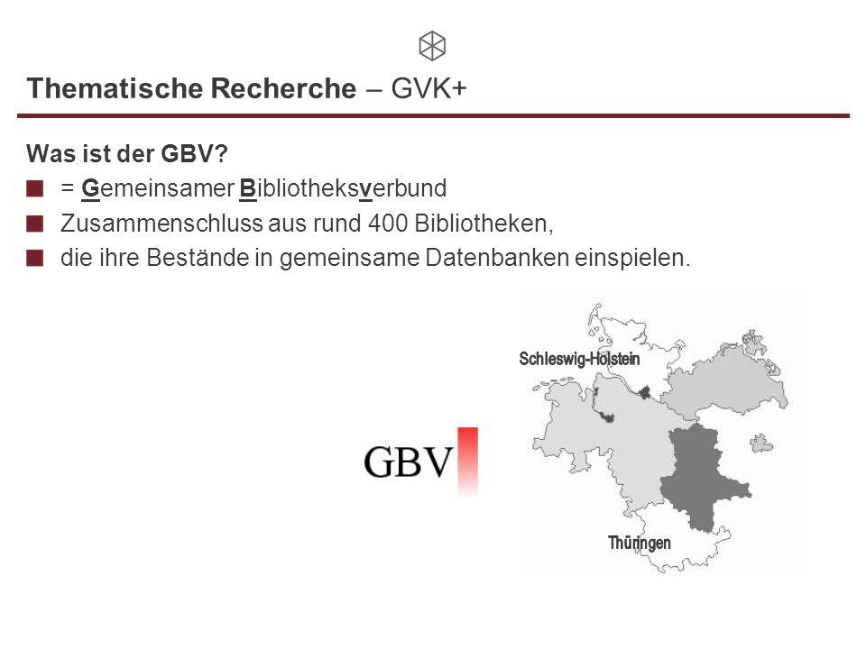Thematische Recherche – GVK+ Was ist der GBV? = Gemeinsamer Bibliotheksverbund Zusammenschluss aus rund 400 Bibliotheken, die ihre Bestände in gemeins