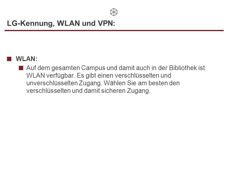 LG-Kennung, WLAN und VPN: WLAN: Auf dem gesamten Campus und damit auch in der Bibliothek ist WLAN verfügbar. Es gibt einen verschlüsselten und unversc