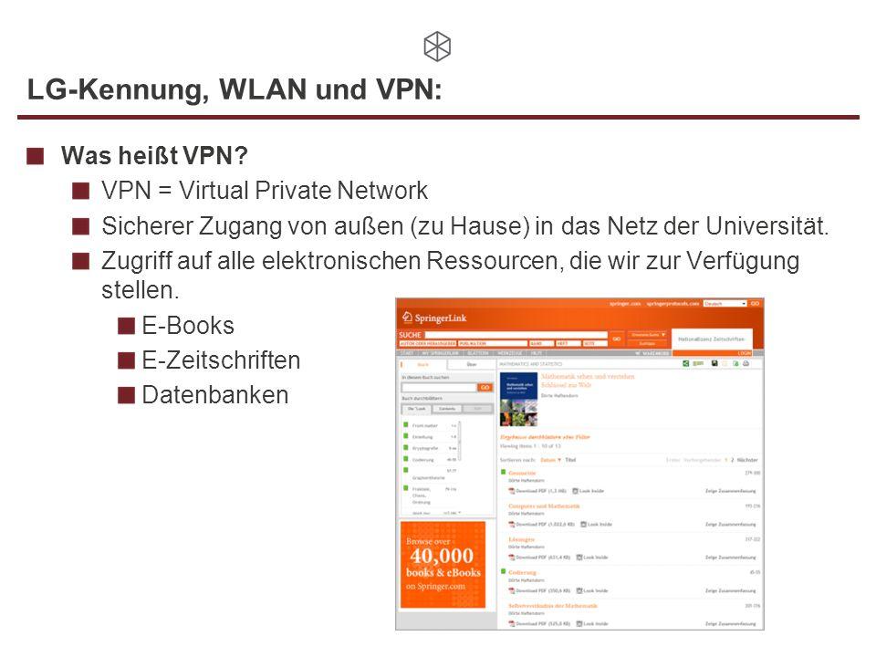 LG-Kennung, WLAN und VPN: Was heißt VPN? VPN = Virtual Private Network Sicherer Zugang von außen (zu Hause) in das Netz der Universität. Zugriff auf a