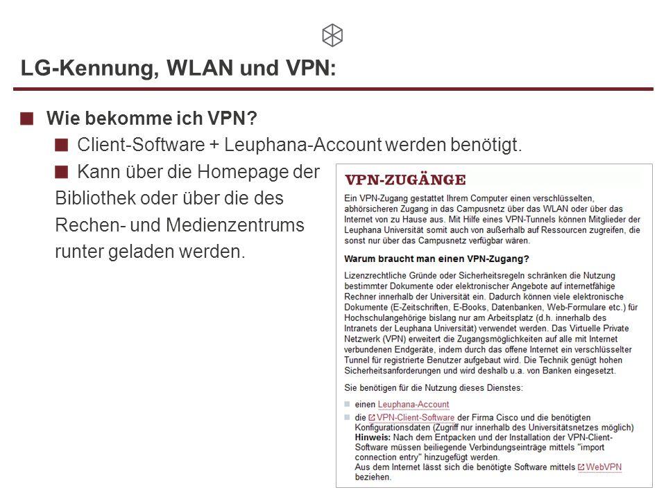 LG-Kennung, WLAN und VPN: Wie bekomme ich VPN? Client-Software + Leuphana-Account werden benötigt. Kann über die Homepage der Bibliothek oder über die