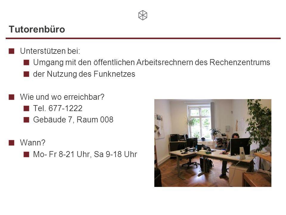 Tutorenbüro Unterstützen bei: Umgang mit den öffentlichen Arbeitsrechnern des Rechenzentrums der Nutzung des Funknetzes Wie und wo erreichbar? Tel. 67