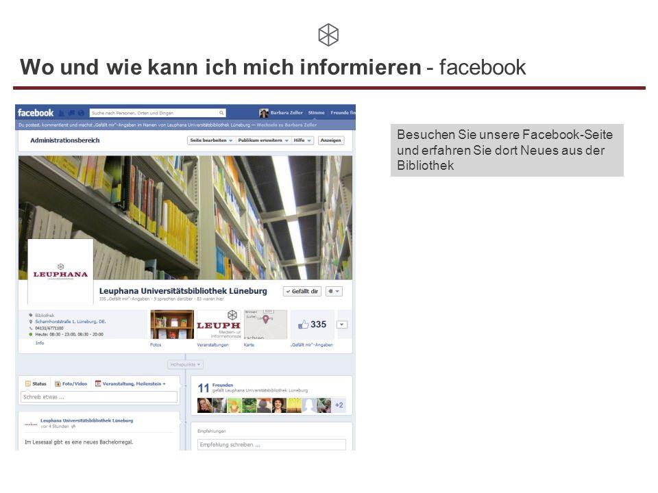 Wo und wie kann ich mich informieren - facebook Besuchen Sie unsere Facebook-Seite und erfahren Sie dort Neues aus der Bibliothek