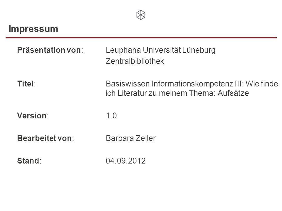 Impressum Präsentation von:Leuphana Universität Lüneburg Zentralbibliothek Titel:Basiswissen Informationskompetenz III: Wie finde ich Literatur zu mei