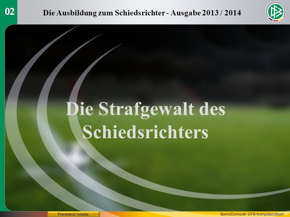 Präsentation beenden Die Ausbildung zum Schiedsrichter - Ausgabe 2013 / 2014 Die Strafgewalt des Schiedsrichters