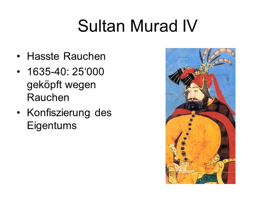 Sultan Murad IV Hasste Rauchen 1635-40: 25000 geköpft wegen Rauchen Konfiszierung des Eigentums