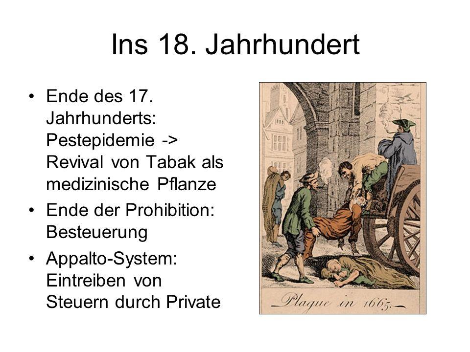 Ins 18. Jahrhundert Ende des 17. Jahrhunderts: Pestepidemie -> Revival von Tabak als medizinische Pflanze Ende der Prohibition: Besteuerung Appalto-Sy