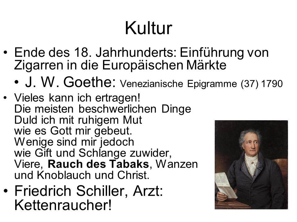 Kultur Ende des 18. Jahrhunderts: Einführung von Zigarren in die Europäischen Märkte J. W. Goethe: Venezianische Epigramme (37) 1790 Vieles kann ich e
