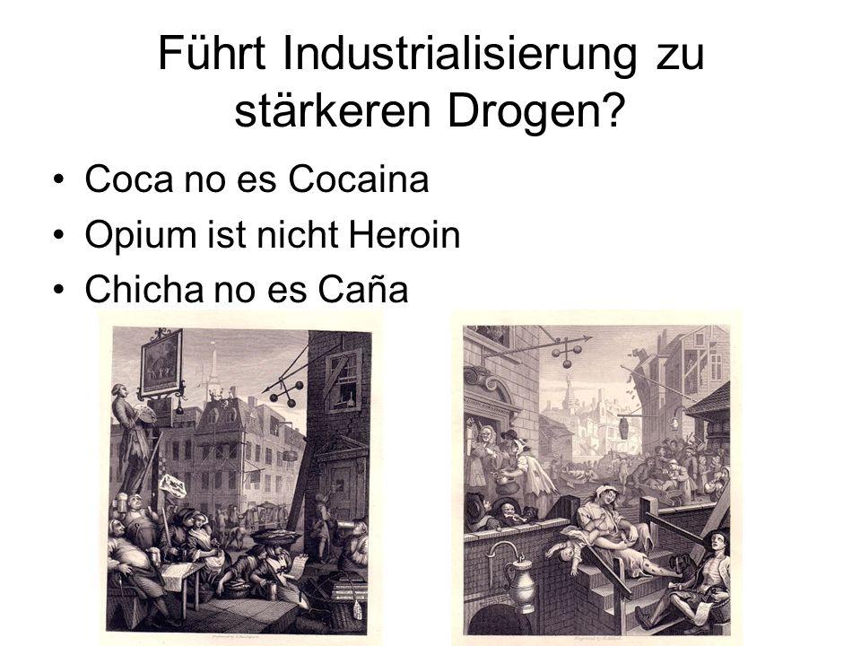 Führt Industrialisierung zu stärkeren Drogen? Coca no es Cocaina Opium ist nicht Heroin Chicha no es Caña