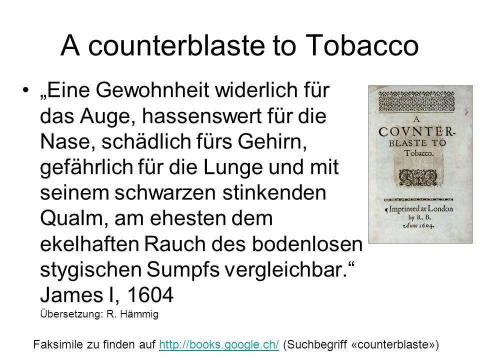 A counterblaste to Tobacco Eine Gewohnheit widerlich für das Auge, hassenswert für die Nase, schädlich fürs Gehirn, gefährlich für die Lunge und mit s