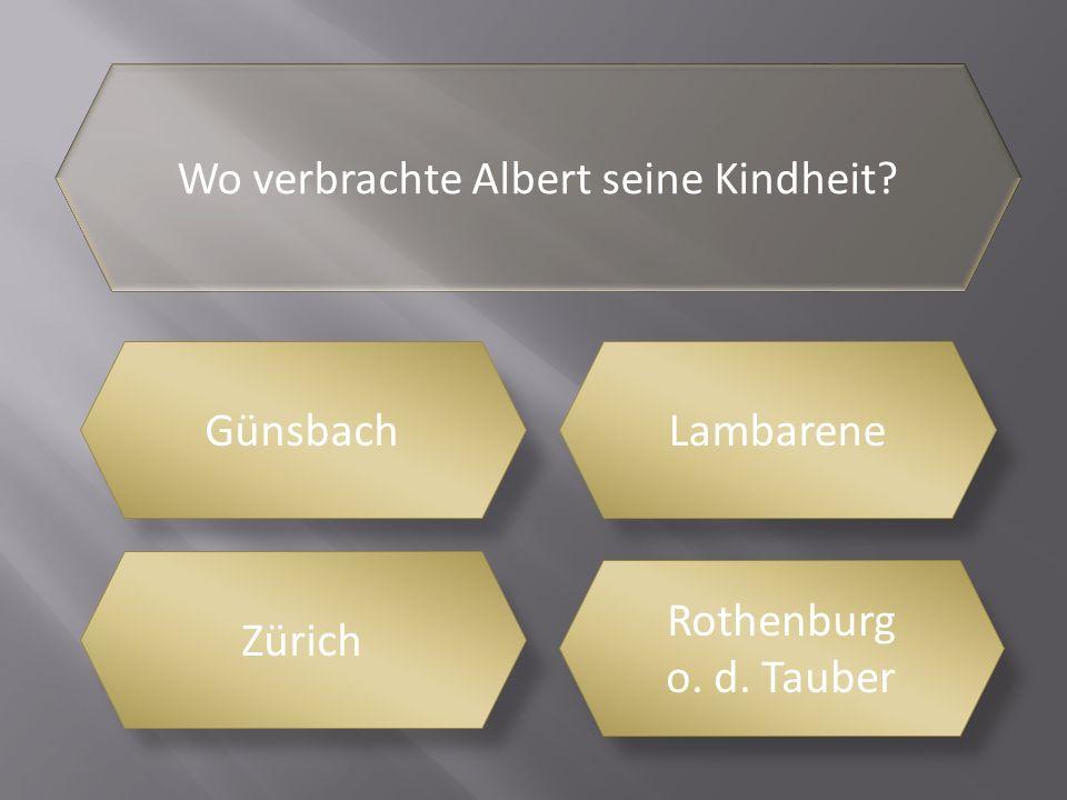 Wo wurde Albert Schweitzer geboren BraunschweigKaysersberg Königsberg Schweinfurt