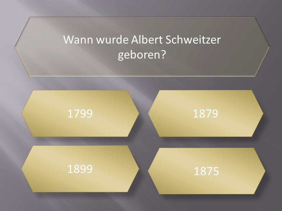 Wo verbrachte Albert seine Kindheit GünsbachLambarene Zürich Rothenburg o. d. Tauber